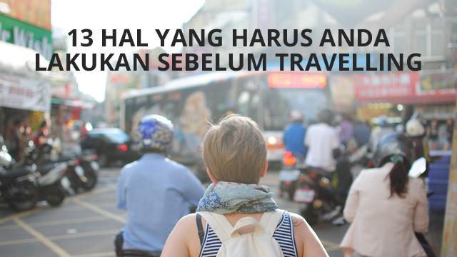 13 hal yang harus anda lakukan sebelum travelling